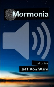Mormonia: Stories (audio book) by Jeff Von Ward