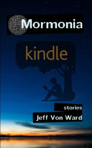 Mormonia: Stories (Kindle Edition) by Jeff Von Ward